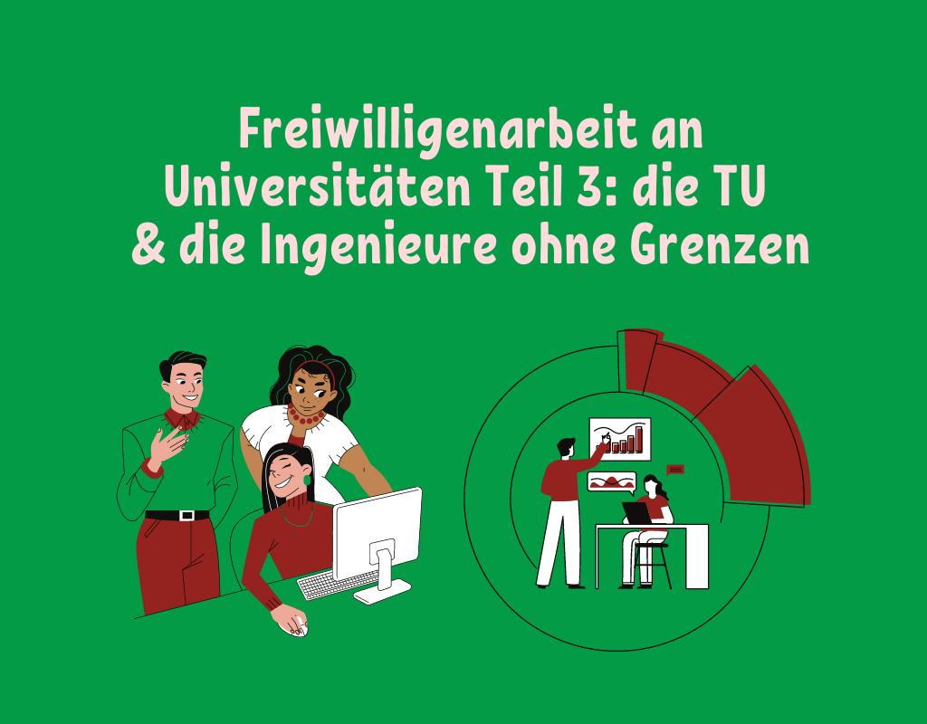 Freiwilligenarbeit an Universitäten Teil 3 die TU & die Ingeneure ohne Grenzen (1)